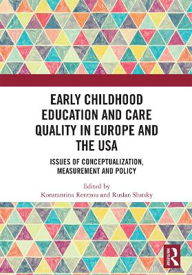 Early Childhood Education and Care Quality in Europe and the USA: Issues of Conceptualization, Measurement and Policy by Konstantina Rentzou