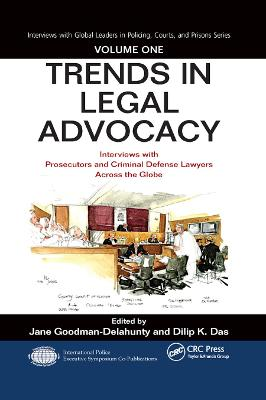 Trends in Legal Advocacy: Interviews with Prosecutors and Criminal Defense Lawyers Across the Globe, Volume One by Jane Goodman-Delahunty