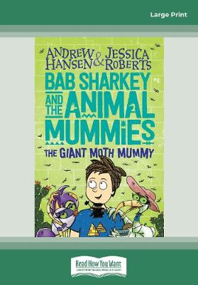 Bab Sharkey and the Animal Mummies (Book 2): The Giant Moth Mummy by Andrew Hansen and Jessica Roberts