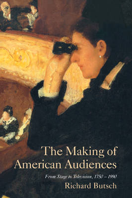 The Making of American Audiences by Richard Butsch