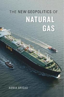 The New Geopolitics of Natural Gas by Agnia Grigas