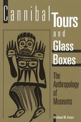 Cannibal Tours and Glass Boxes by Michael M. Ames