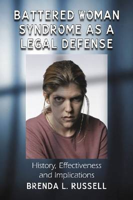 Battered Woman Syndrome as a Legal Defense by Brenda L. Russell