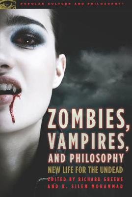 Zombies, Vampires, and Philosophy by Richard Greene