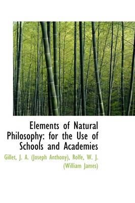 Elements of Natural Philosophy: For the Use of Schools and Academies by Joseph A Anthony