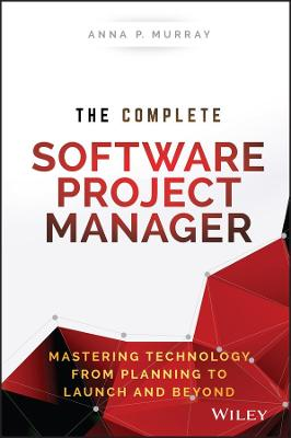 The Complete Software Project Manager by Anna P. Murray