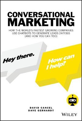 Conversational Marketing: How the World's Fastest Growing Companies Use Chatbots to Generate Leads 24/7/365 (and How You Can Too) by David Cancel