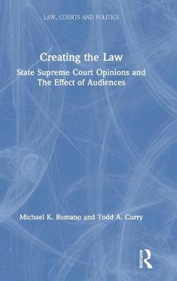 Creating the Law: State Supreme Court Opinions and The Effect of Audiences by Michael K. Romano