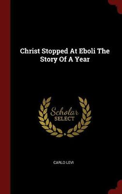 Christ Stopped at Eboli the Story of a Year by Carlo Levi