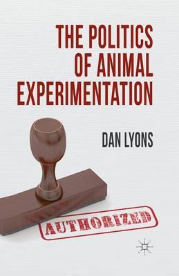 The Politics of Animal Experimentation by Dan Lyons