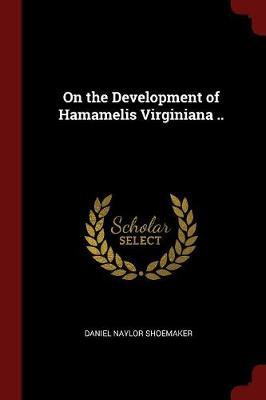 On the Development of Hamamelis Virginiana .. by Daniel Naylor Shoemaker