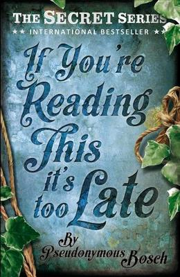 If You're Reading This, it's Too Late by Pseudonymous Bosch