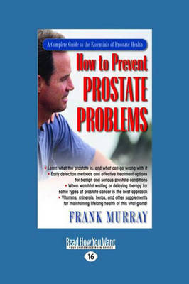 How to Prevent Prostate Problems: A Complete Guide to the Essentials of Prostate Health by Frank Murray