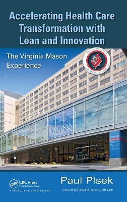 Accelerating Health Care Transformation with Lean and Innovation by Paul E. Plsek