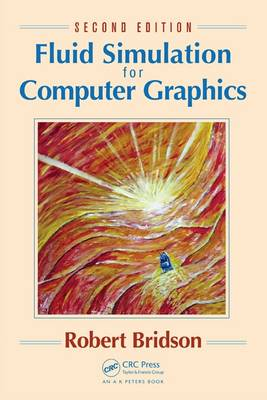Fluid Simulation for Computer Graphics, Second Edition by Robert Bridson