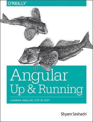 Angular: Up and Running by Shyam Seshadri
