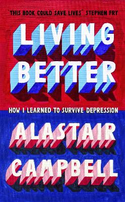 Living Better: How I Learned to Survive Depression by Alastair Campbell