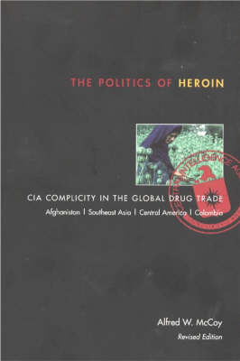 Politics of Heroin, new edn****O/P by Alfred W. McCoy
