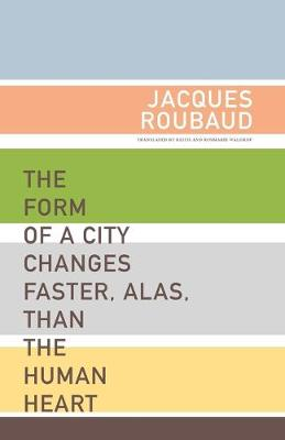 Form of a City Changes Faster, Alas, Than the Human Heart by Jacques Roubaud