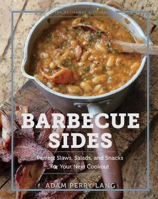 The The Artisanal Kitchen: Barbecue Sides: Perfect Slaws, Salads, and Snacks for Your Next Cookout by Adam Perry Lang