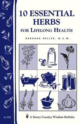 10 Essential Herbs for Lifelong Health: Storey's Country Wisdom Bulletin  A.218 book