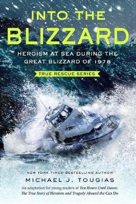 Into the Blizzard: Heroism at Sea During the Great Blizzard of 1978 [the Young Readers Adaptation] by Michael J. Tougias