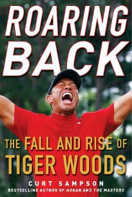 Roaring Back: The Fall and Rise of Tiger Woods by Curt Sampson