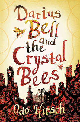 Darius Bell and the Crystal Bees by Odo Hirsch