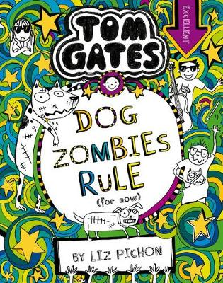 Tom Gates #11: Dog Zombies Rules (For Now) (re-release) by Liz Pichon
