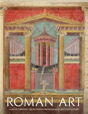 Roman Art: A Guide through The Metropolitan Museum of Art's Collection by Paul Zanker