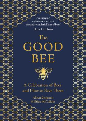 The Good Bee: A Celebration of Bees - And How to Save Them by Alison Benjamin