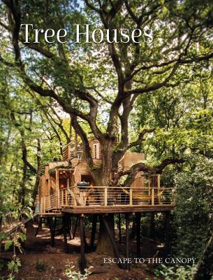 Tree Houses: Escape to the Canopy by Peter Eising