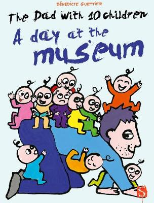 The Dad With 10 Children: A Day At The Museum by Benedicte Guettier