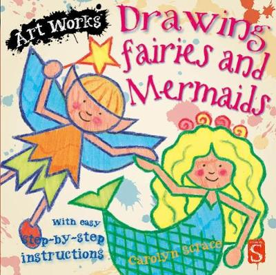 Drawing Fairies And Mermaids by Carolyn Scrace