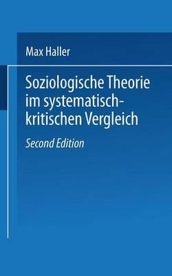 Soziologische Theorie Im Systematisch-Kritischen Vergleich by Dr Max Haller