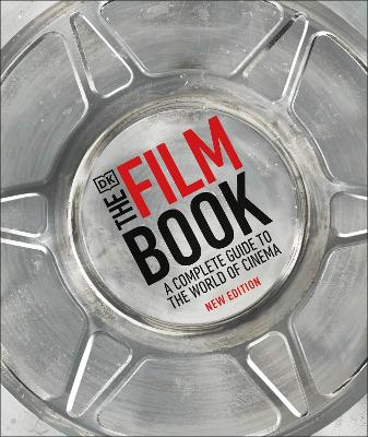 The Film Book: A Complete Guide to the World of Cinema book