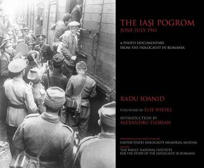 The Iasi Pogrom, June-July 1941 by Radu Ioanid