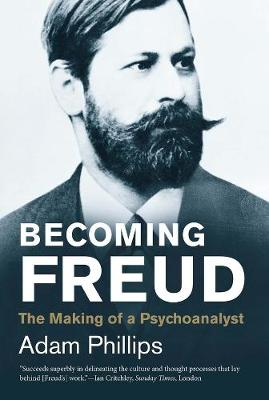 Becoming Freud by Adam Phillips