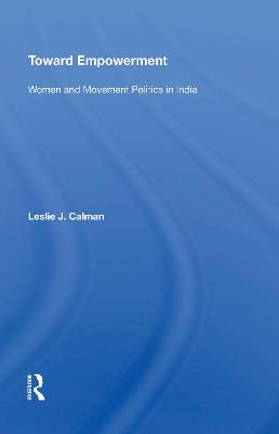 Toward Empowerment: Women And Movement Politics In India by Leslie J Calman