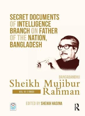 Secret Documents of Intelligence Branch on Father of The Nation, Bangladesh: Bangabandhu Sheikh Mujibur Rahman: Volume 3 (1953) book