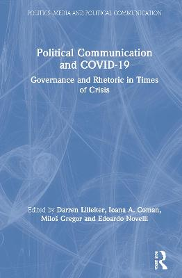 Political Communication and COVID-19: Governance and Rhetoric in Times of Crisis book
