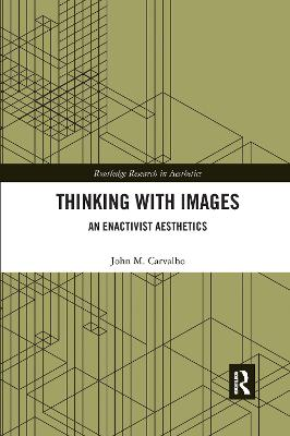 Thinking with Images: An Enactivist Aesthetics by John M. Carvalho