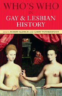 Who's Who in Gay and Lesbian History by Robert Aldrich
