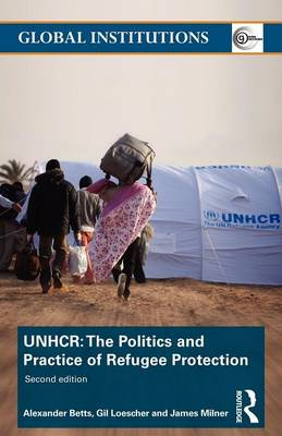 The United Nations High Commissioner for Refugees (UNHCR) by Alexander Betts