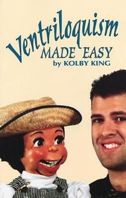 Ventriloquism Made Easy by Kolby King