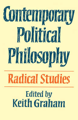 Contemporary Political Philosophy by Keith Graham