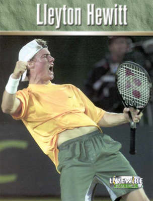 Livewire Real Lives Lleyton Hewitt by Marieanne Del Papa