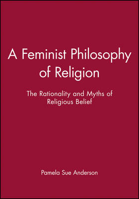 A Feminist Philosophy of Religion by Pamela Sue Anderson