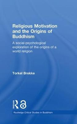 Religious Motivation and the Origins of Buddhism by Torkel Brekke