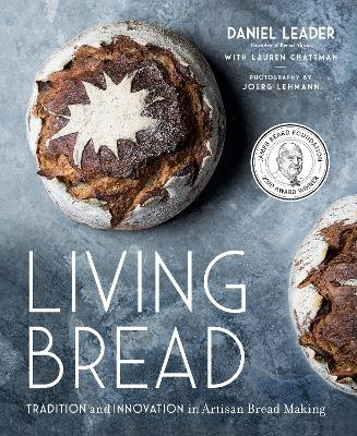 Living Bread: Tradition and Innovation in Artisan Bread Making by Daniel Leader